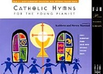 Catholic Hymns for the Young Pianist Bk 1
